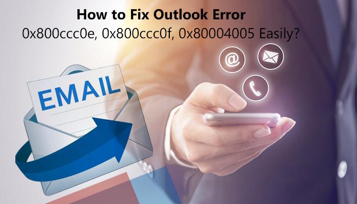 How Do I Fix Outlook Error 0X800CCC0F?