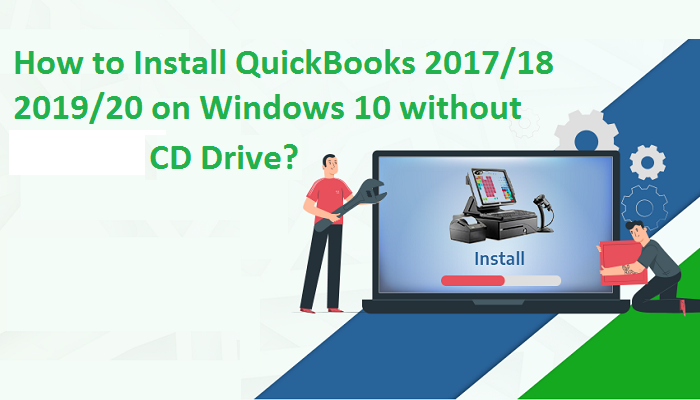 How to Install QuickBooks 2017/18, 2019/20 on Windows 10 without CD Drive? - Supportforusa